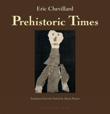 Prehistoric Times by Eric Chevillard