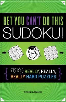 Bet You Can't Do This Sudoku! by Anthony Imannuvel