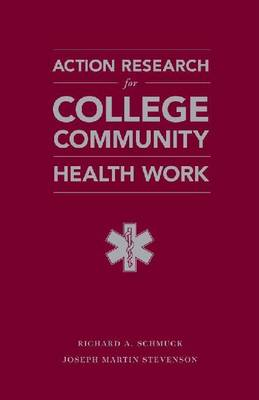 Action Research for College Community Health Works Getting Out, Going into and Giving Back by Richard A. Schmuck