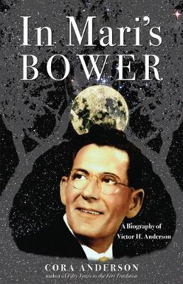 In Mari's Bower A Biography of Victor H. Anderson by Cora Anderson