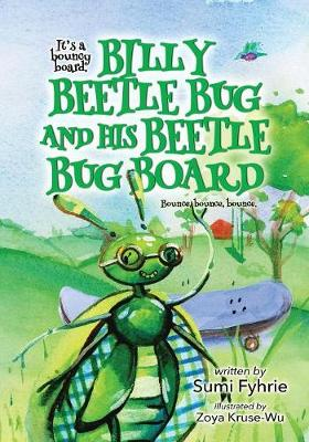 Billy Beetle Bug and His Beetle Bug Board Bound, Bounce, Bounce by Sumi Fyhrie