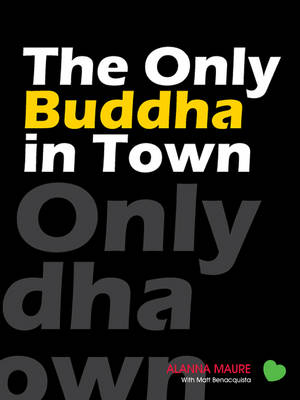 The Only Buddha in Town by Alanna Maure