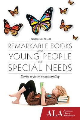 Remarkable Books About Young People with Special Needs by Alison M. G. Follos