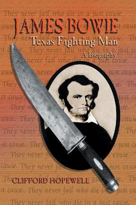 James Bowie Texas Fighting Man by Clifford Hopewell