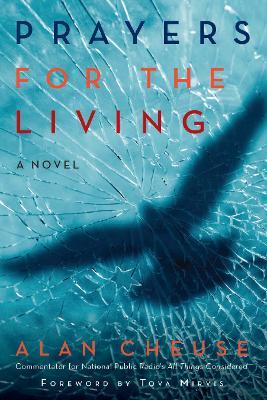 Prayers for the Living A Novel by Alan Cheuse, Tova Mirvis