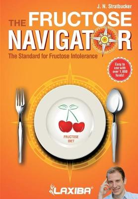 Laxiba the Fructose Navigator The Standard for Fructose Intolerance by J N Stratbucker