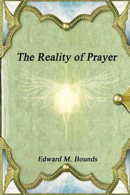 The Reality of Prayer by Edward M Bounds