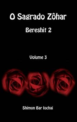 O Sagrado Zohar - Bereshit 2 - Volume 3 by Shimon Bar Iochai