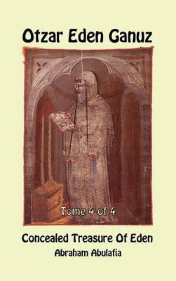 Otzar Eden Ganuz - Concealed Treasure of Eden - Tome 4 of 4 by Abraham Abulafia