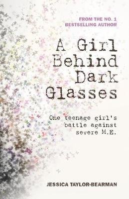 Cover for A Girl Behind Dark Glasses by Jessica Taylor-Bearman