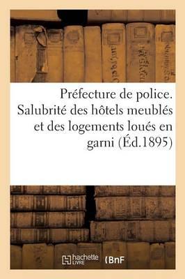Prefecture de Police. Salubrite Des Hotels Meubles Et Des Logements Loues En Garni by Impr De Chaix