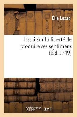 Essai Sur La Liberte de Produire Ses Sentimens by Luzac-E