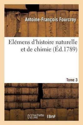 Elemens D'Histoire Naturelle Et de Chimie. Tome 3 by Fourcroy-A-F