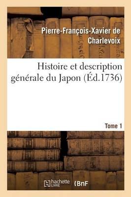 Histoire Et Description Generale Du Japon. Tome 1 by Pierre-Francois-Xavier De Charlevoix