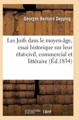 Les Juifs Dans Le Moyen-Age, Essai Historique Sur Leur Etat-Civil, Commercial Et Litteraire by Depping-G