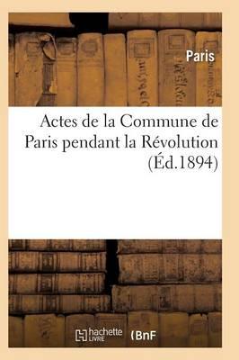 Actes de la Commune de Paris Pendant La Revolution. Serie 1 by Paris