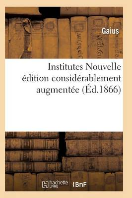 Institutes Nouvelle Edition Considerablement Augmentee by Gaius