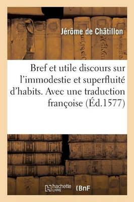 Bref Et Utile Discours Sur L'Immodestie & Superfluite D'Habits. Avec Une Traduction de Deux Oraisons by Chatillon