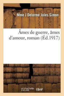 A'Mes de Guerre, A[mes D'Amour, Roman by Delorme Jules Simon-M