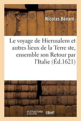 Le Voyage de Hierusalem Et Autres Lieux de La Terre Ste, Faict Par Le Sr Benard by Benard