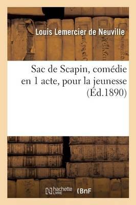 Sac de Scapin, Comedie En 1 Acte, Pour La Jeunesse by Louis Lemercier De Neuville