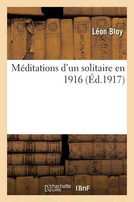 Meditations D'Un Solitaire En 1916 by Bloy-L
