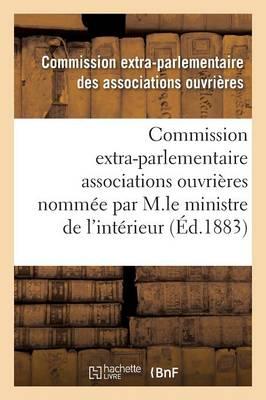 Enquete Commission Extra-Parlementaire Des Associations Ouvrieres Par M.Le Ministre de L'Interieur by Associations Ouvrieres
