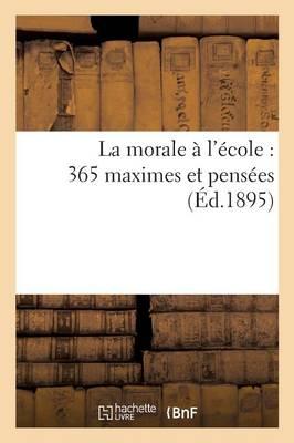 La Morale A L'Ecole: 365 Maximes Et Pensees by Braeunig-F