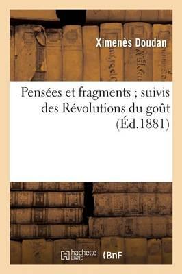 Pensees Et Fragments; Suivis Des Revolutions Du Gout by Doudan-X