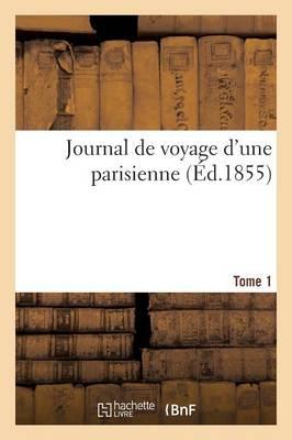 Journal de Voyage D'Une Parisienne Tome 1 by Giovanni-M