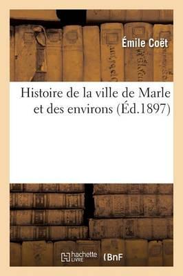 Histoire de la Ville de Marle Et Des Environs by Coet-E