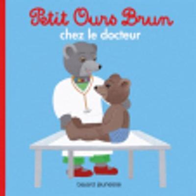 Petit Ours Brun Petit Ours Brun Chez Le Docteur by Marie Aubinais