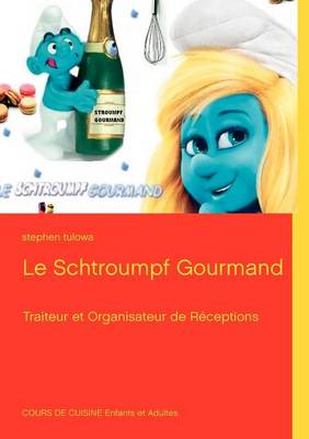 Le Schtroumpf Gourmand by Stephen Tulowa