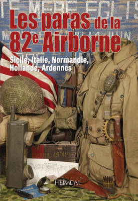 Les Paras De La 82e Airborne Sicile, Italie, Normandie, Hollande, Ardennes by Collectif