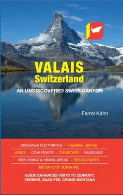 Valais, Switzerland An Undiscovered Swiss Canton by Farrol Khan
