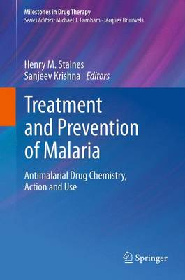 Treatment and Prevention of Malaria Antimalarial Drug Chemistry, Action and Use by Henry M. Staines