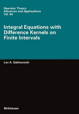 Integral Equations with Difference Kernels on Finite Intervals by Lev A. Sakhnovich