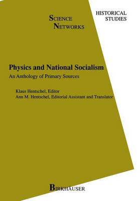 Physics and National Socialism An Anthology of Primary Sources by Professor, Dr. Klaus Hentschel