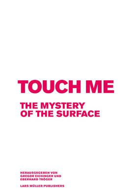Touch Me The Mystery of the Surface by Gregor Eichinger