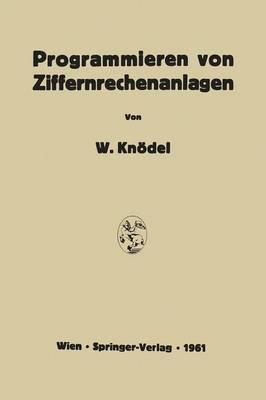 Programmieren Von Ziffernrechenanlagen by Walter Knodel