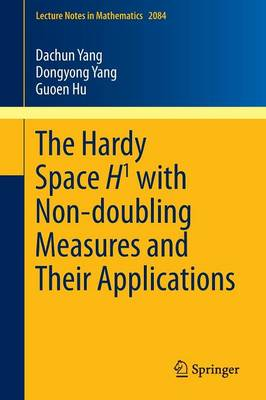 The Hardy Space H1 with Non-doubling Measures and Their Applications by Dachun Yang, Dongyong Yang, Guoen Hu