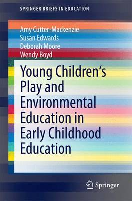 Young Children's Play and Environmental Education in Early Childhood Education by Amy Cutter-Mackenzie, Susan Edwards, Deborah Moore, Wendy Boyd