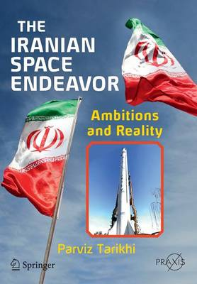 The Iranian Space Endeavor Ambitions and Reality by Parviz Tarikhi