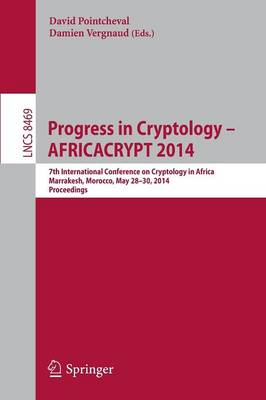 Progress in Cryptology - AFRICACRYPT 2014 7th International Conference on Cryptology in Africa, Marrakesh, Morocco, May 28-30, 2014. Proceedings by David Pointcheval