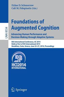 Foundations of Augmented Cognition. Advancing Human Performance and Decision-Making through Adaptive Systems 8th International Conference, AC 2014, Held as Part of HCI International 2014, Heraklion, C by Dylan D. Schmorrow