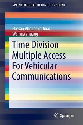 Time Division Multiple Access For Vehicular Communications by Hassan Aboubakr Omar, Weihua Zhuang