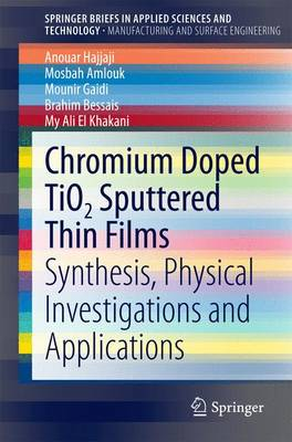 Chromium Doped TiO2 Sputtered Thin Films Synthesis, Physical Investigations and Applications by Anouar Hajjaji, Mosbah Amlouk, Mounir Gaidi, Brahim Bessais