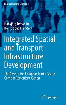 Integrated Spatial and Transport Infrastructure Development The Case of the European North-South Corridor Rotterdam-Genoa by Hansjorg Drewello