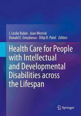 Health Care for People with Intellectual and Developmental Disabilities across the Lifespan by I. Leslie Rubin