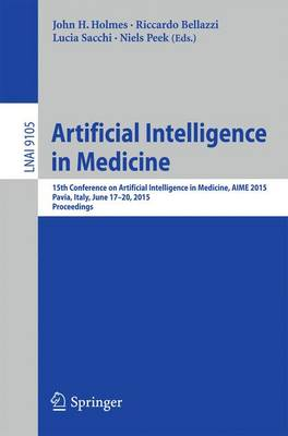 Artificial Intelligence in Medicine 15th Conference on Artificial Intelligence in Medicine, AIME 2015, Pavia, Italy, June 17-20, 2015. Proceedings by John H. Holmes